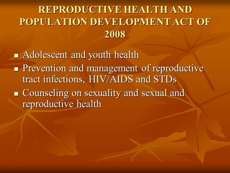 REPRODUCTIVE HEALTH AND POPULATION DEVELOPMENT ACT OF 2008 Adolescent and youth health Adolescent and youth health Prevention and management of reprod