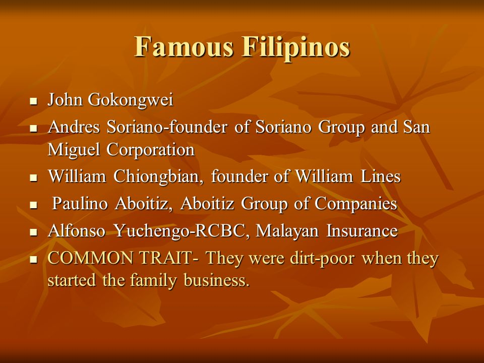 Famous Filipinos John Gokongwei John Gokongwei Andres Soriano-founder of Soriano Group and San Miguel Corporation Andres Soriano-founder of Soriano Gr