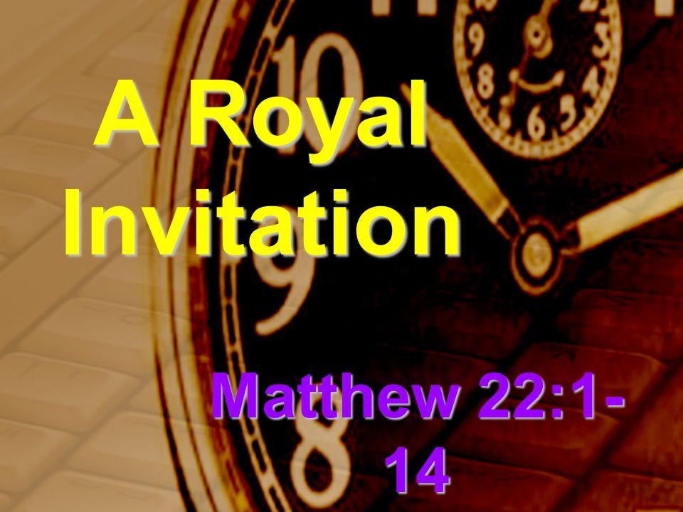 A Royal Invitation Matthew 22:1- 14