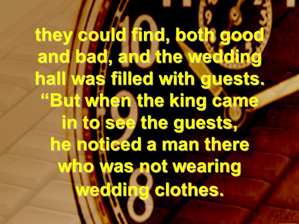 they could find, both good and bad, and the wedding hall was filled with guests. But when the king came in to see the guests, he noticed a man there w