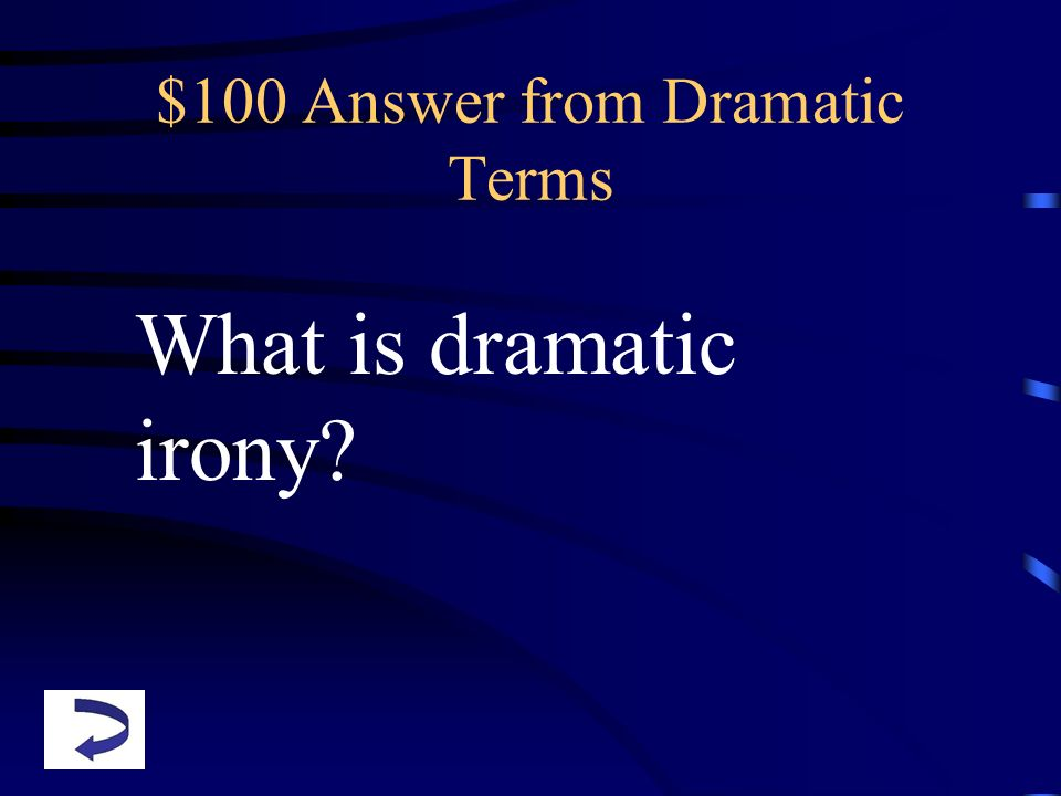 $100 Answer from Dramatic Terms What is dramatic irony?
