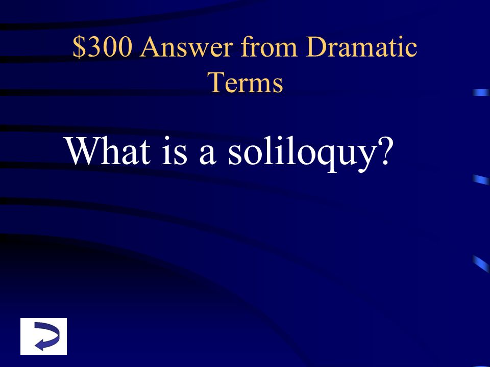 $300 Answer from Dramatic Terms What is a soliloquy?