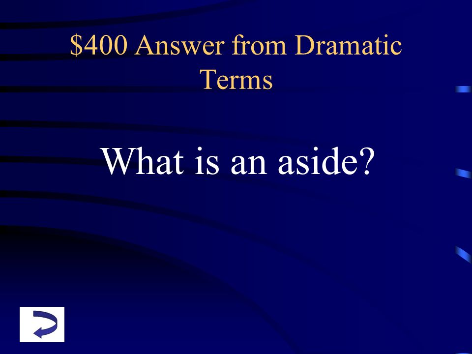 $400 Answer from Dramatic Terms What is an aside?
