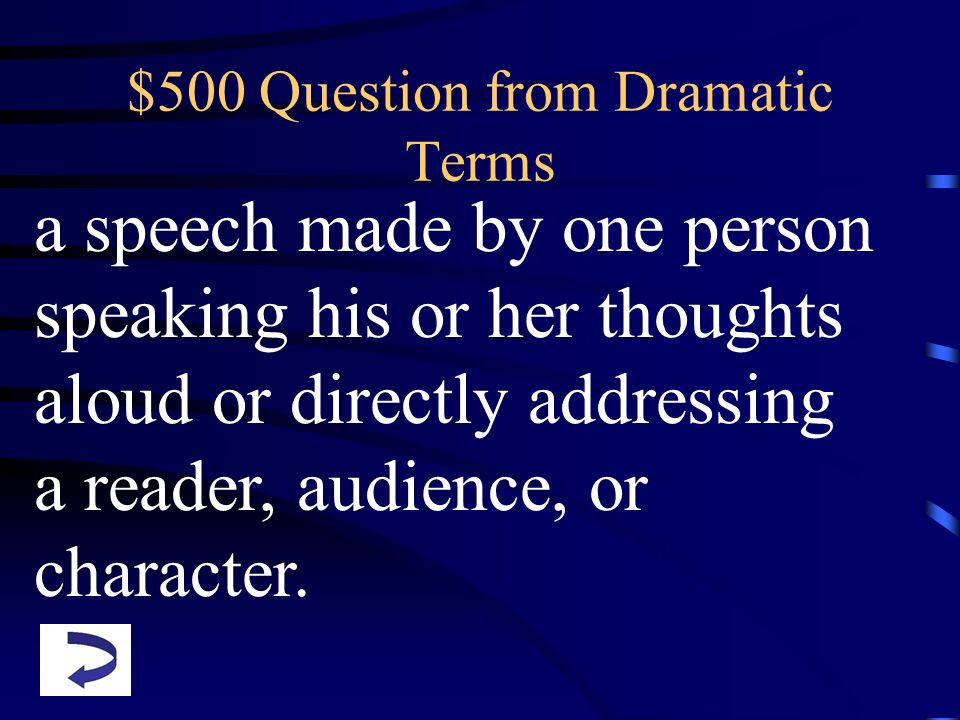 $500 Question from Dramatic Terms a speech made by one person speaking his or her thoughts aloud or directly addressing a reader, audience, or charact