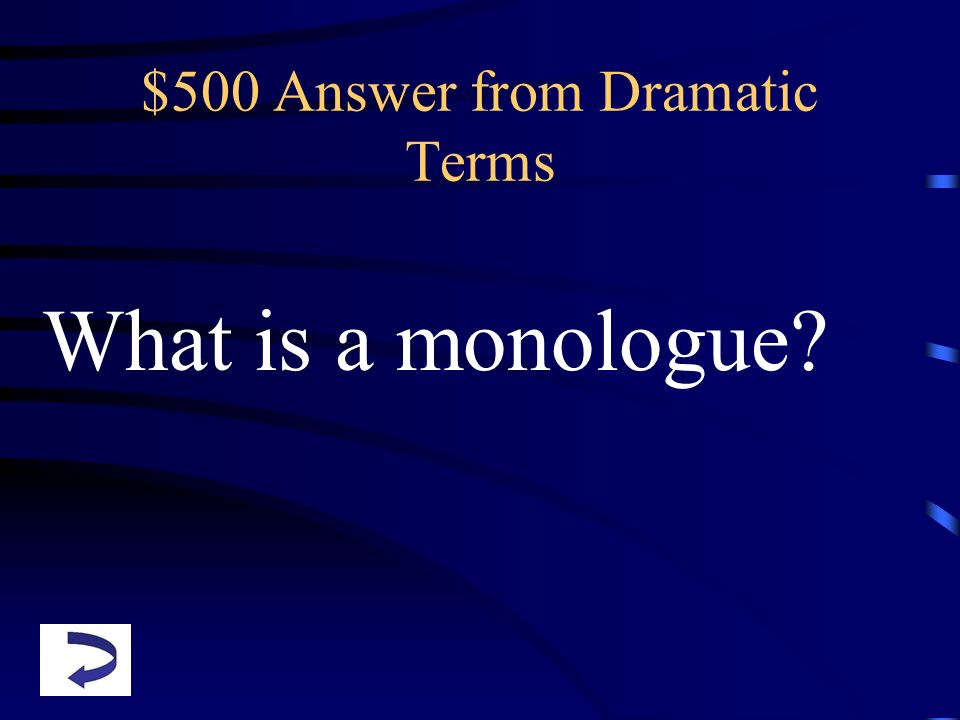 $500 Answer from Dramatic Terms What is a monologue?