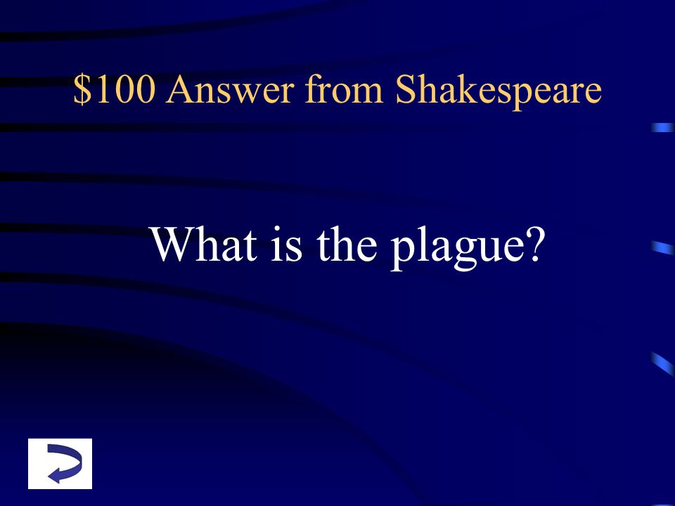 $100 Answer from Shakespeare What is the plague?