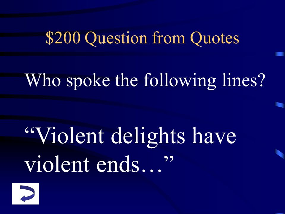 $200 Question from Quotes Who spoke the following lines? Violent delights have violent ends…