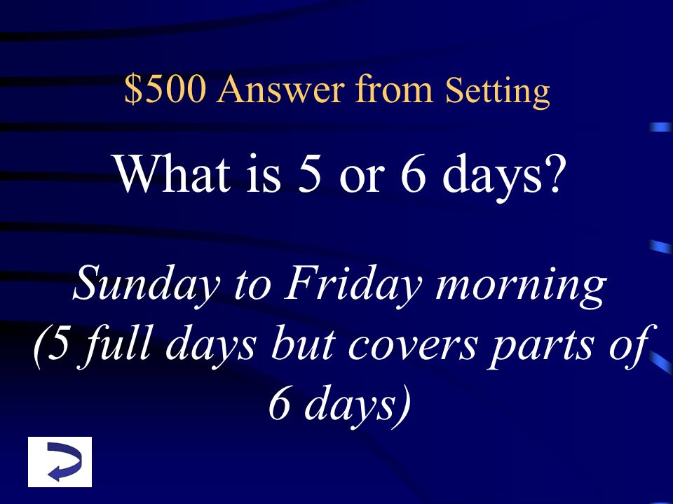 $500 Answer from Setting What is 5 or 6 days? Sunday to Friday morning (5 full days but covers parts of 6 days)