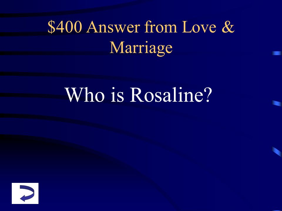 $400 Answer from Love & Marriage Who is Rosaline?