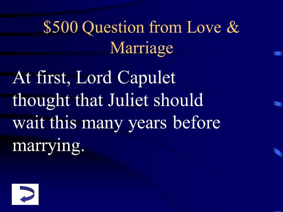 $500 Question from Love & Marriage At first, Lord Capulet thought that Juliet should wait this many years before marrying.