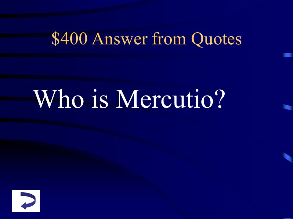 $400 Answer from Quotes Who is Mercutio?