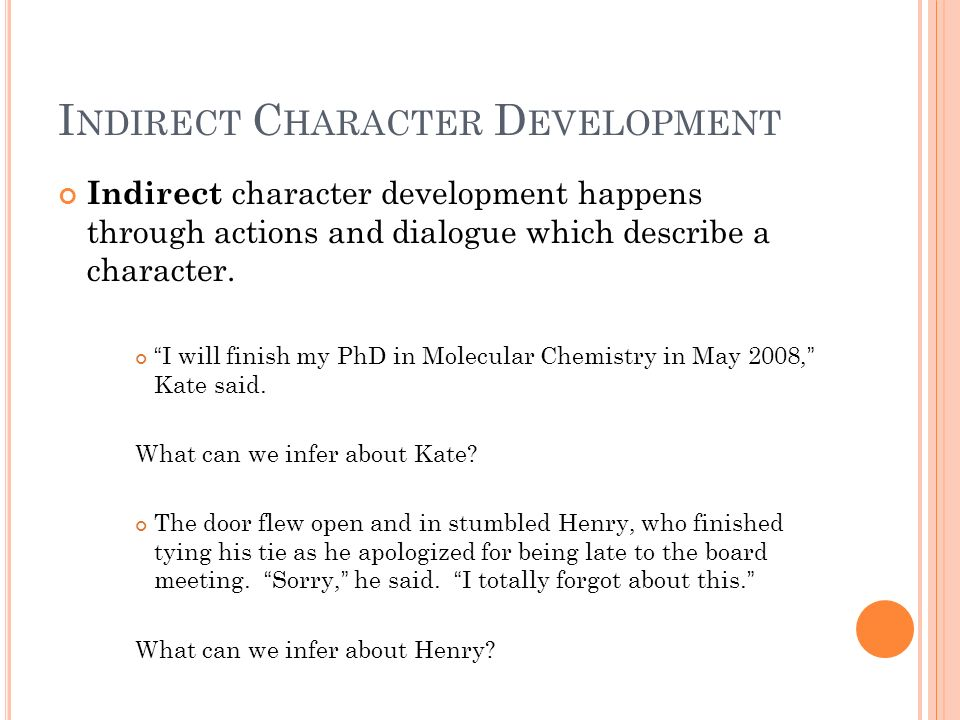 I NDIRECT C HARACTER D EVELOPMENT Indirect character development happens through actions and dialogue which describe a character. I will finish my PhD