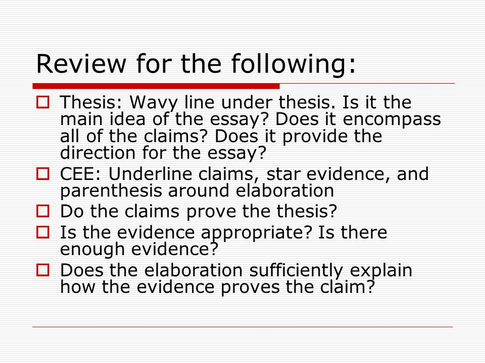 Review for the following: Thesis: Wavy line under thesis. Is it the main idea of the essay? Does it encompass all of the claims? Does it provide the d