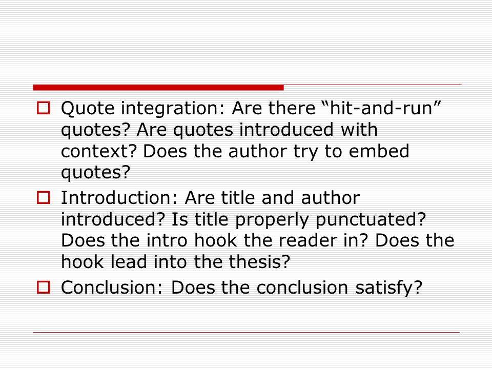Quote integration: Are there hit-and-run quotes? Are quotes introduced with context? Does the author try to embed quotes? Introduction: Are title and