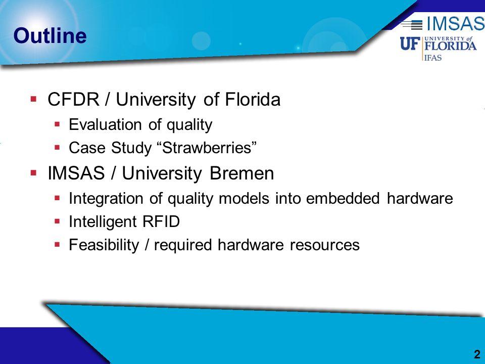 2 Outline CFDR / University of Florida Evaluation of quality Case Study Strawberries IMSAS / University Bremen Integration of quality models into embe