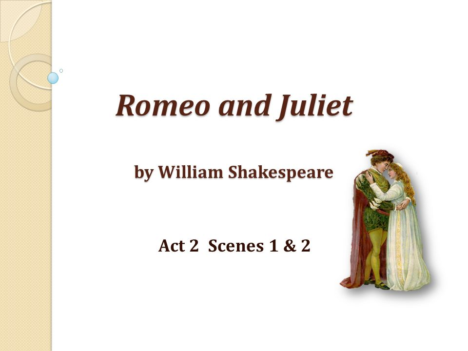 Romeo and Juliet by William Shakespeare Act 2 Scenes 1 & 2