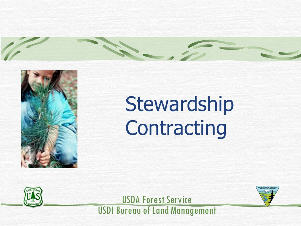 1 Stewardship Contracting USDA Forest Service USDI Bureau of Land Management