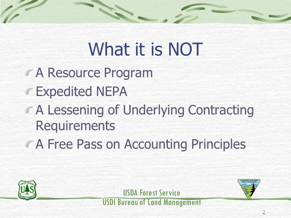 USDA Forest Service USDI Bureau of Land Management 2 What it is NOT A Resource Program Expedited NEPA A Lessening of Underlying Contracting Requiremen