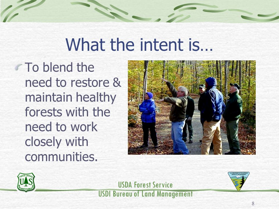 USDA Forest Service USDI Bureau of Land Management 8 What the intent is… To blend the need to restore & maintain healthy forests with the need to work