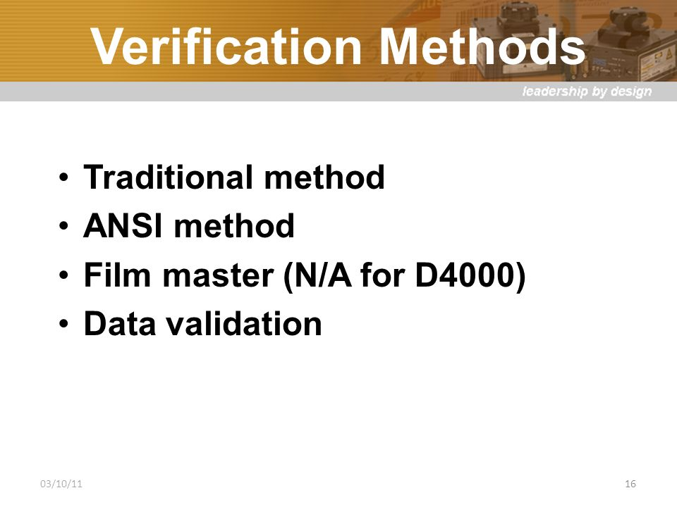 Verification Methods Traditional method ANSI method Film master (N/A for D4000) Data validation 03/10/1116