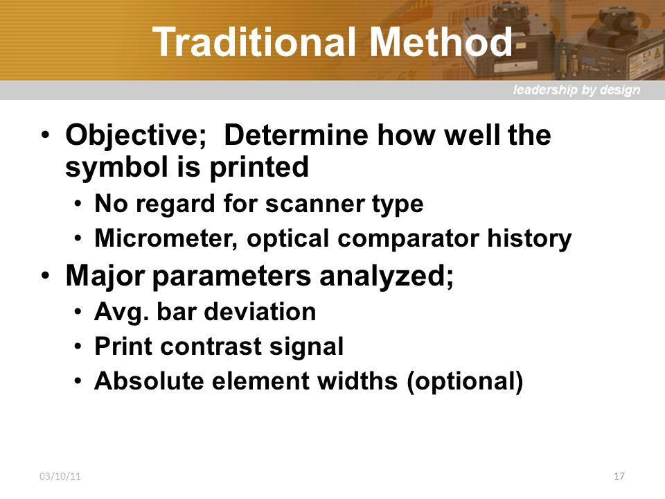 Traditional Method Objective; Determine how well the symbol is printed No regard for scanner type Micrometer, optical comparator history Major parameters analyzed; Avg.