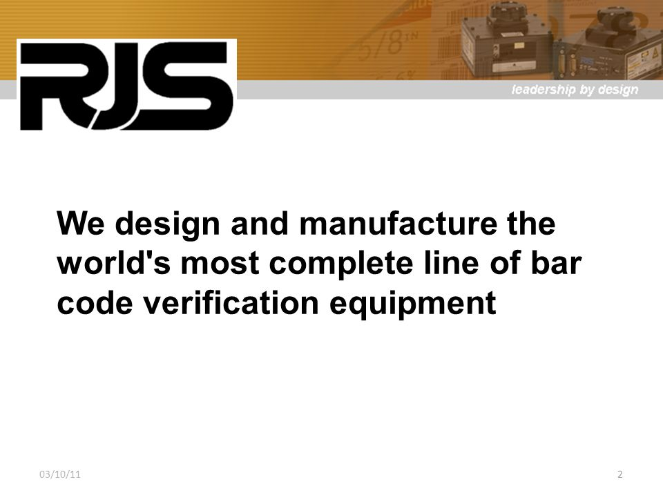 We design and manufacture the world s most complete line of bar code verification equipment 03/10/112