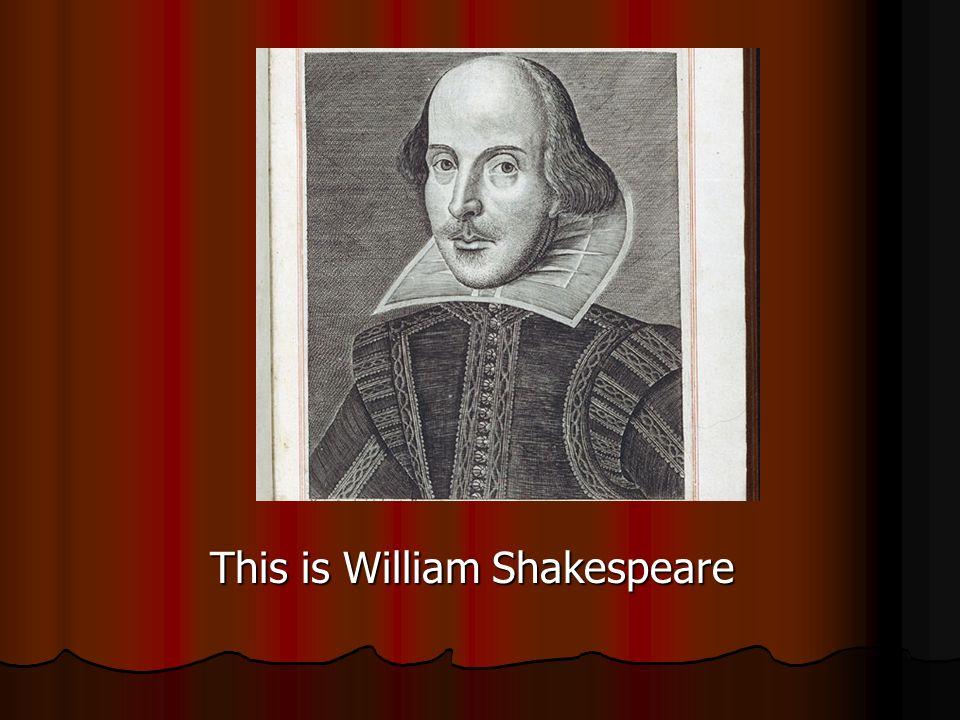 This is William Shakespeare