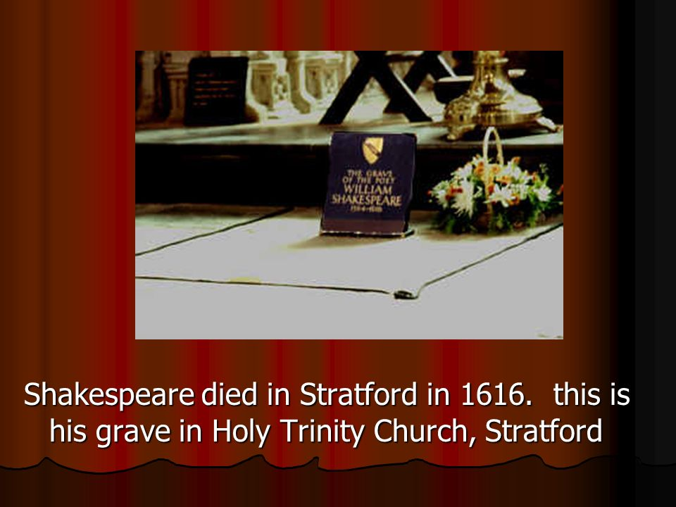 Shakespeare died in Stratford in 1616. this is his grave in Holy Trinity Church, Stratford