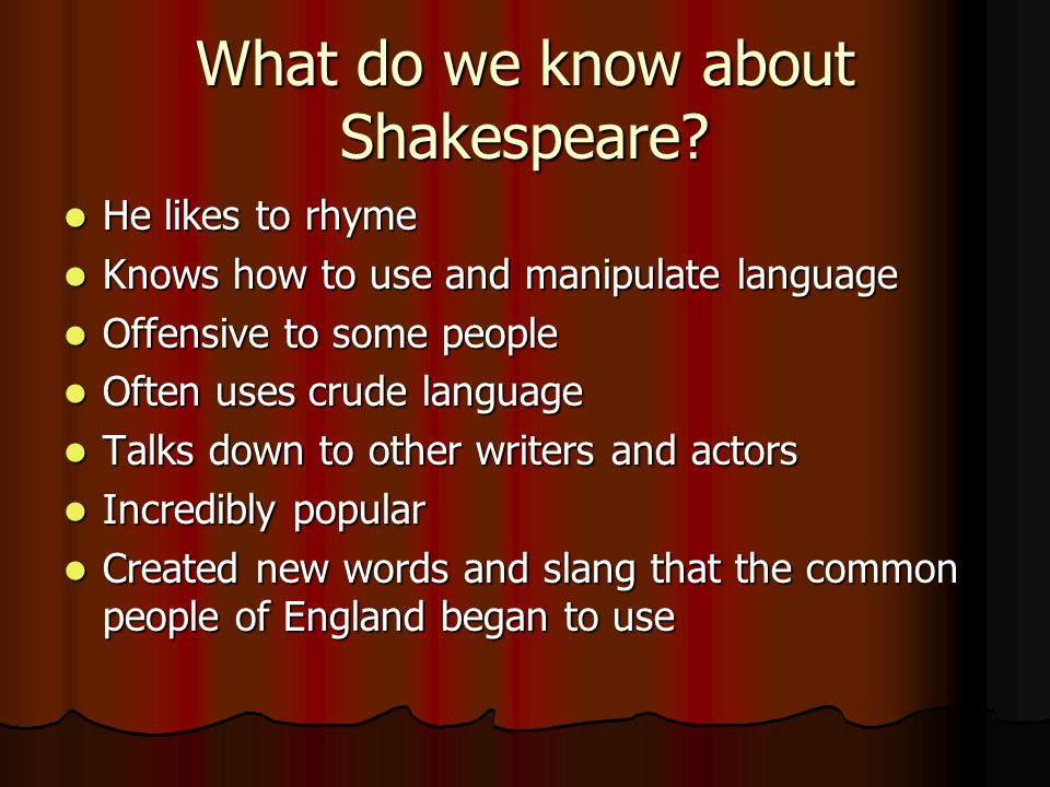 What do we know about Shakespeare? He likes to rhyme He likes to rhyme Knows how to use and manipulate language Knows how to use and manipulate langua