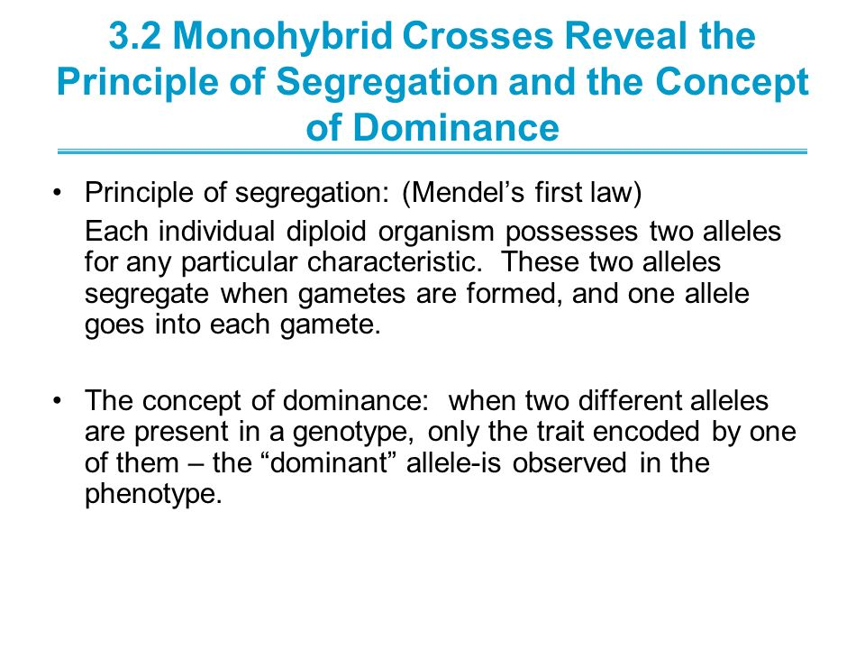 3.2 Monohybrid Crosses Reveal the Principle of Segregation and the Concept of Dominance Principle of segregation: (Mendels first law) Each individual