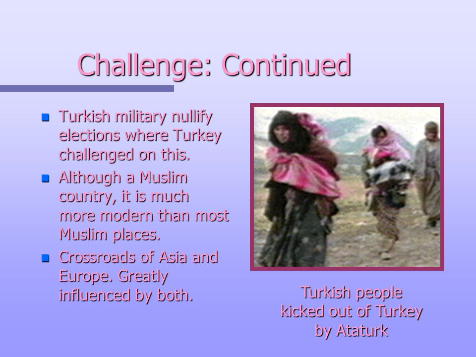 Challenge: Continued n Turkish military nullify elections where Turkey challenged on this.