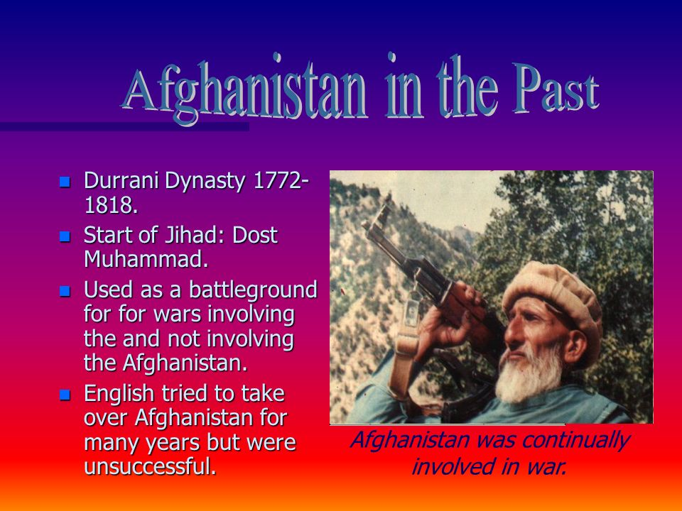 n Durrani Dynasty 1772- 1818. n Start of Jihad: Dost Muhammad.