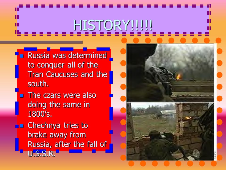 HISTORY!!!!. n Russia was determined to conquer all of the Tran Caucuses and the south.