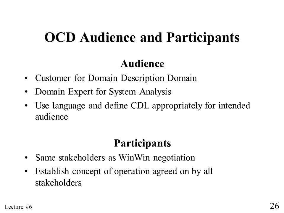 26 Lecture #6 OCD Audience and Participants Audience Customer for Domain Description Domain Domain Expert for System Analysis Use language and define