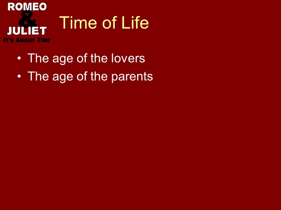 Time of Life The age of the lovers The age of the parents