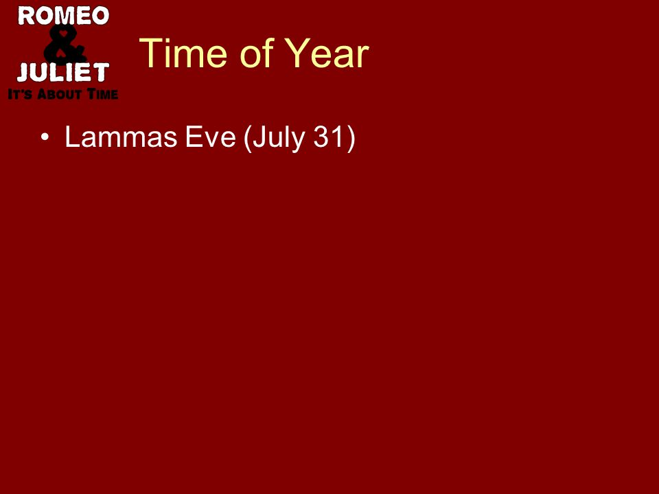 Time of Year Lammas Eve (July 31)