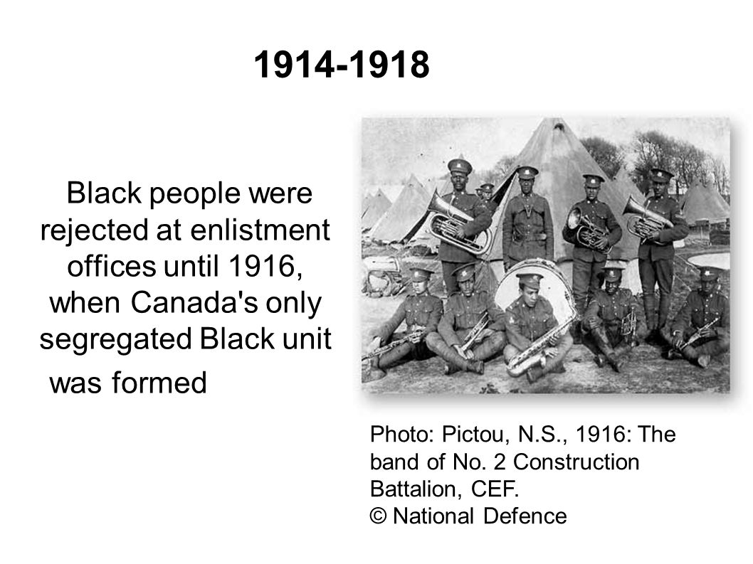1914-1918 Black people were rejected at enlistment offices until 1916, when Canada's only segregated Black unit was formed in July 1916 Photo: Pictou,