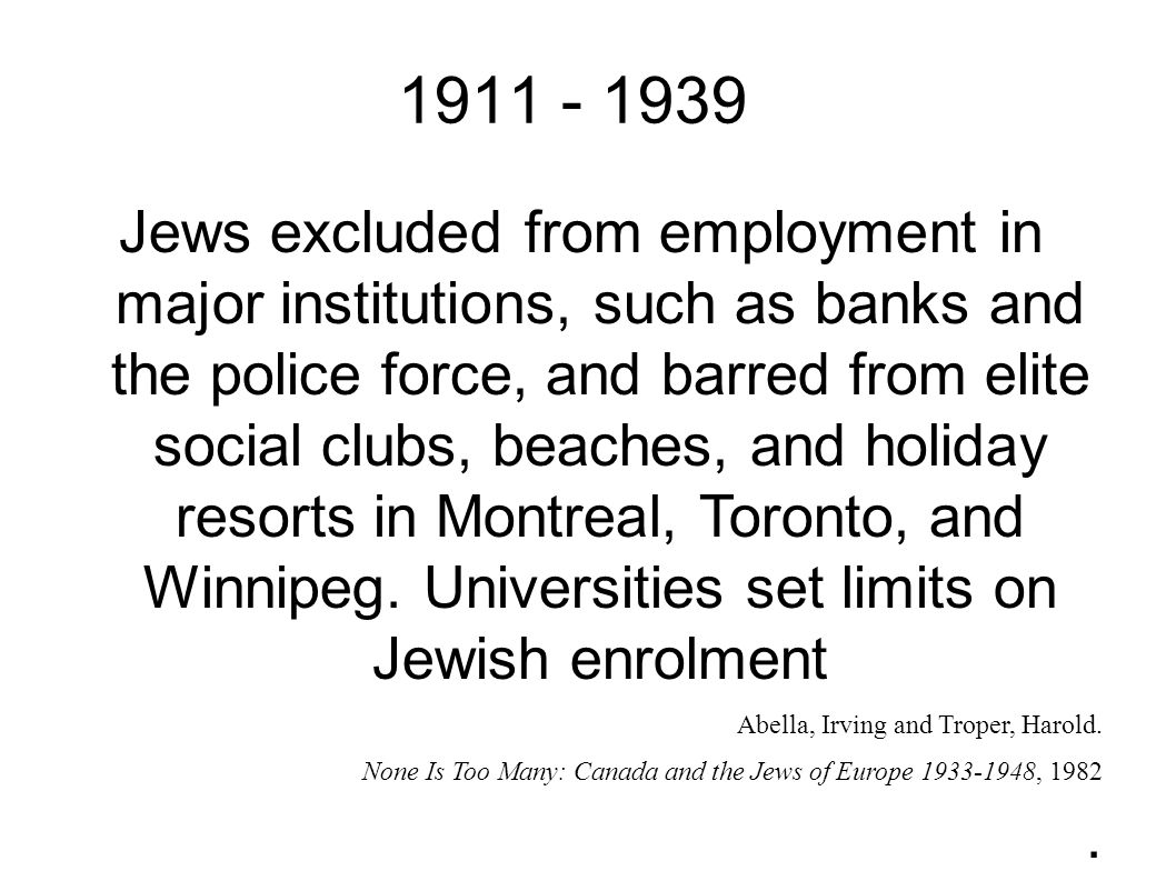 Jews excluded from employment in major institutions, such as banks and the police force, and barred from elite social clubs, beaches, and holiday reso