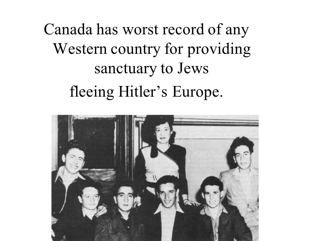 Canada has worst record of any Western country for providing sanctuary to Jews fleeing Hitlers Europe. \\