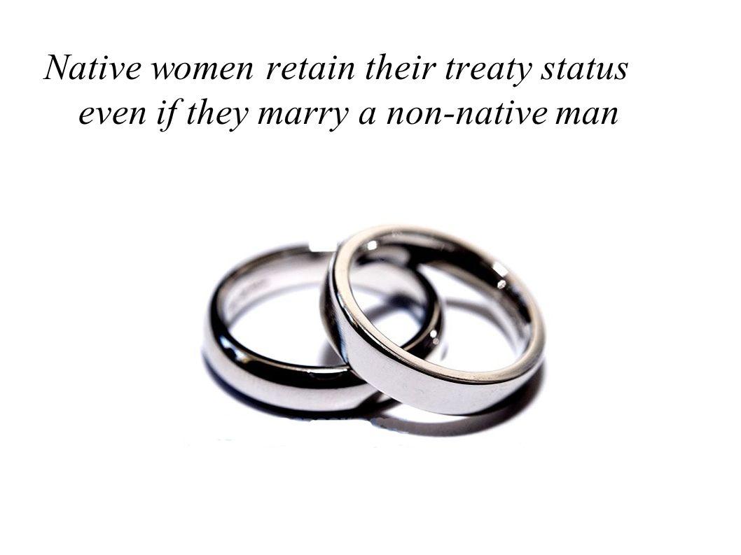 Native women retain their treaty status even if they marry a non-native man