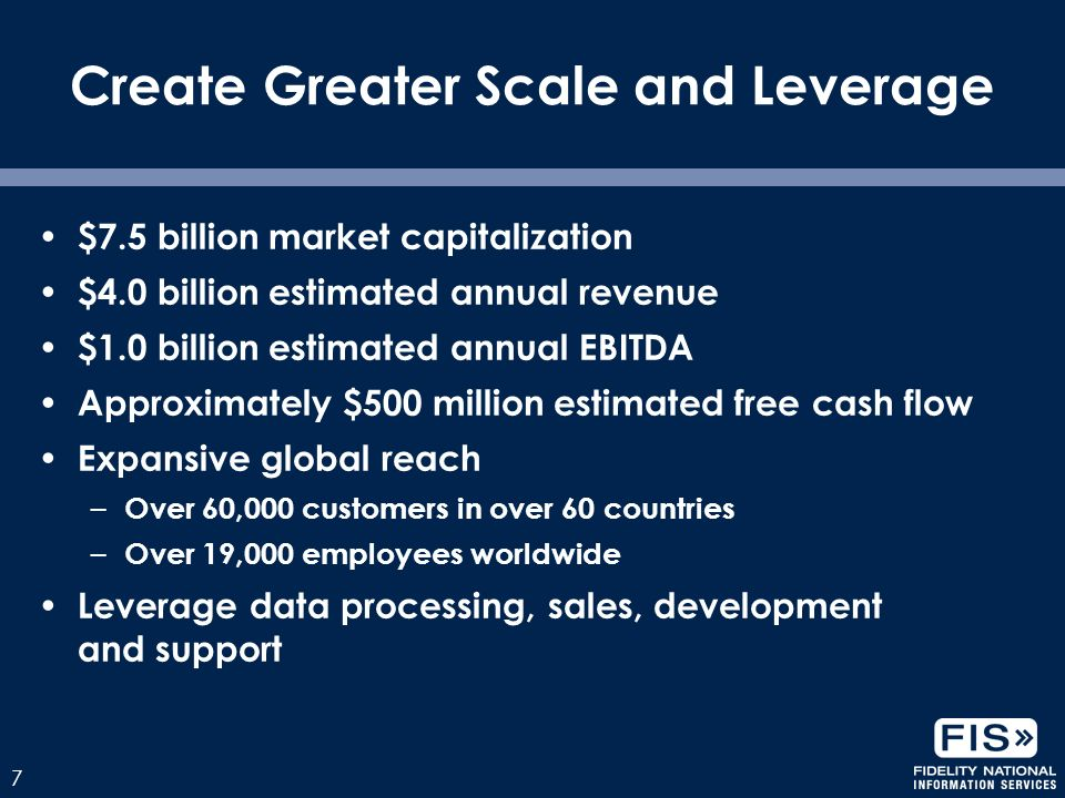 7 $7.5 billion market capitalization $4.0 billion estimated annual revenue $1.0 billion estimated annual EBITDA Approximately $500 million estimated free cash flow Expansive global reach – Over 60,000 customers in over 60 countries – Over 19,000 employees worldwide Leverage data processing, sales, development and support Create Greater Scale and Leverage