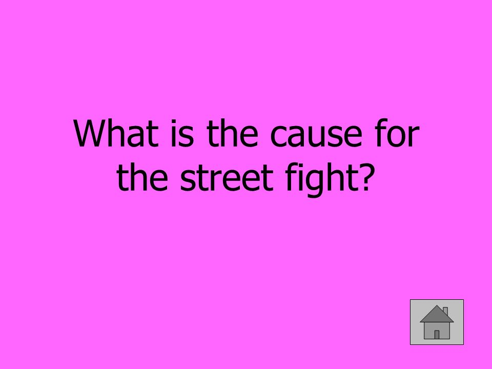 What is the cause for the street fight