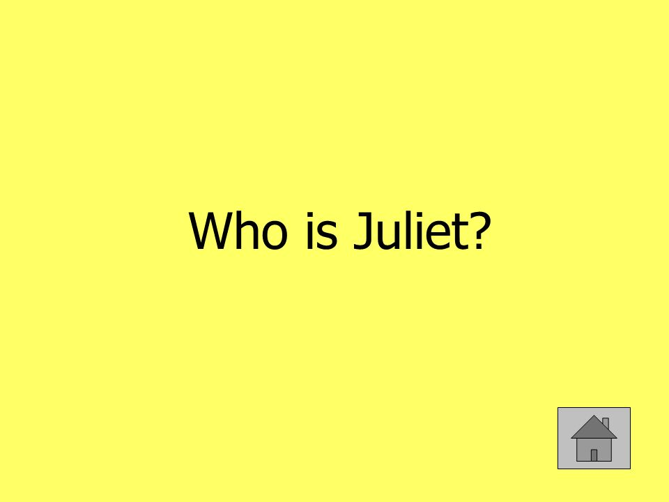 Who is Juliet