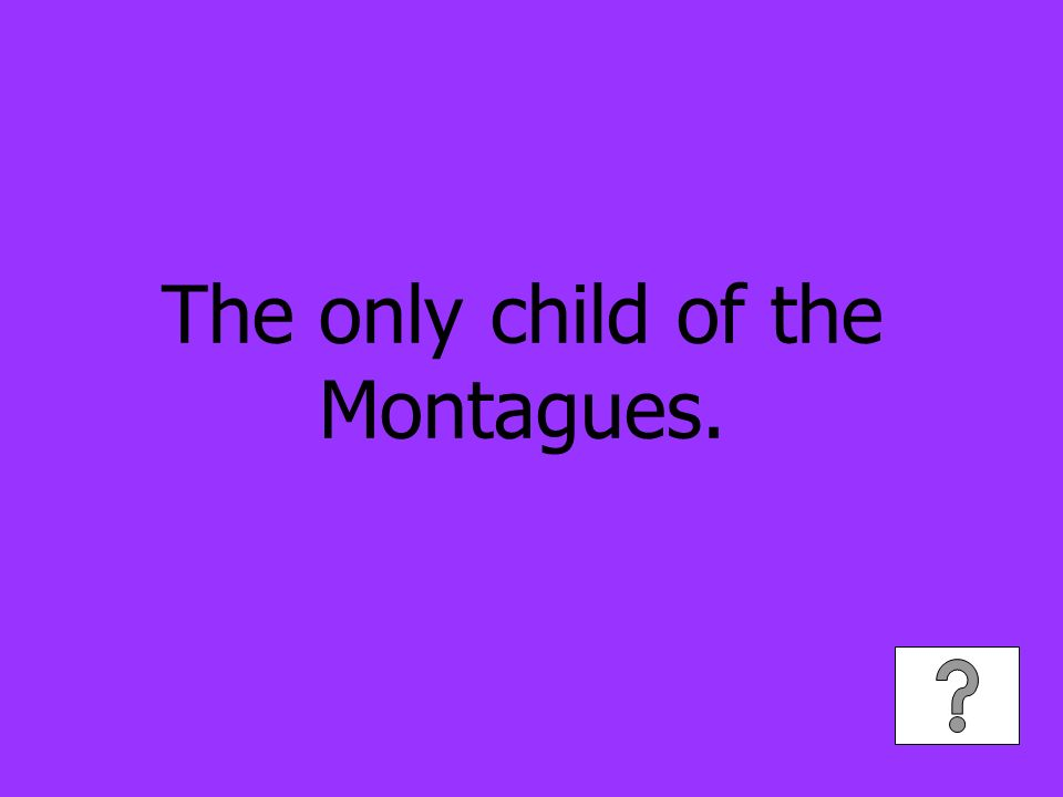 The only child of the Montagues.