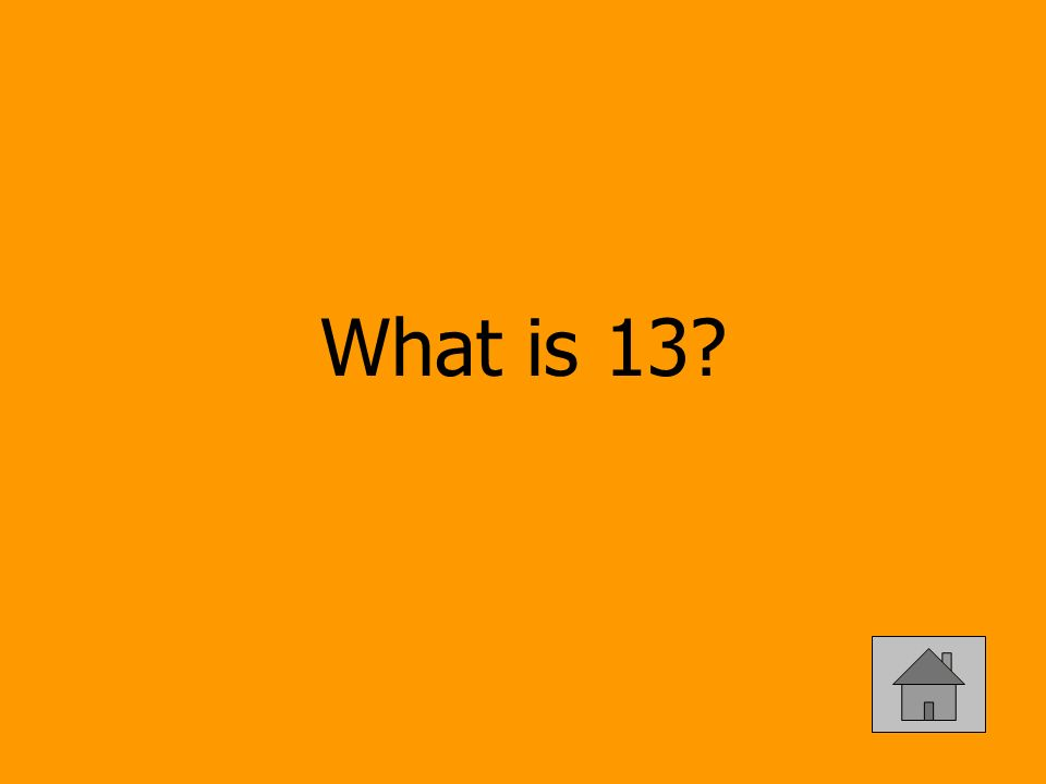 What is 13?