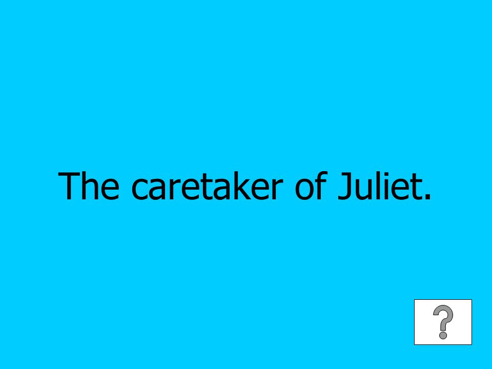 The caretaker of Juliet.