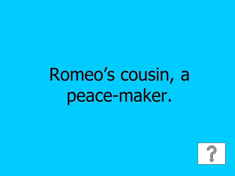 Romeos cousin, a peace-maker.