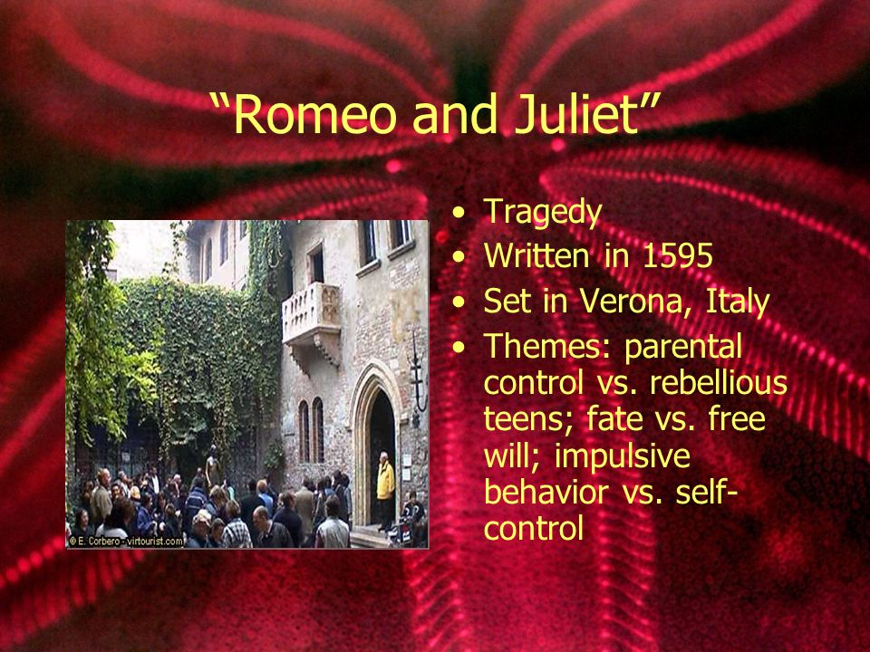 Romeo and Juliet Tragedy Written in 1595 Set in Verona, Italy Themes: parental control vs.