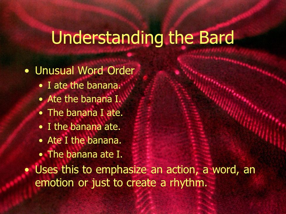 Understanding the Bard Unusual Word Order I ate the banana.