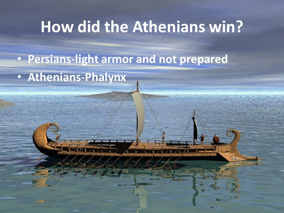 How did the Athenians win? Persians-light armor and not prepared Athenians-Phalynx